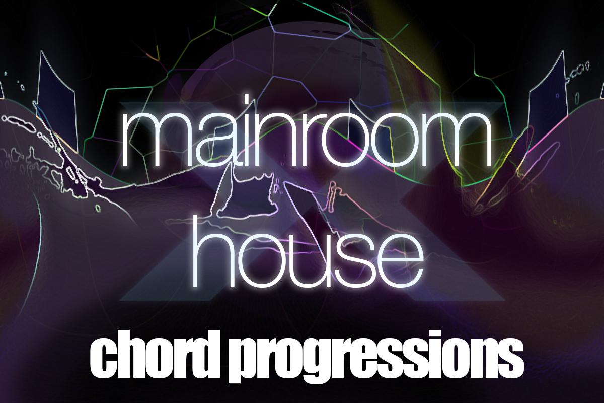 Mainroomhouse-chordprogressions